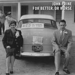 [New] Prine, John: For Better, Or Worse