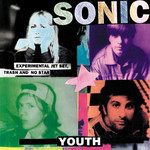 [New] Sonic Youth: Experimental Jet Set, Trash And No Star