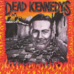 [New] Dead Kennedys: Give Me Convenience Or Give Me Death