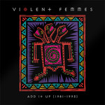 [New] Violent Femmes: Add It Up (1981-1993)