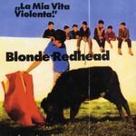 [New] Blonde Redhead: La Mia Vita Violenta (black vinyl)