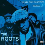 [New] Roots: Do You Want More?!!!??! (3LP, Expanded Ed., remaster)