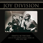 [New] Joy Division: THAT'LL BE THE END: Live at the Ajanta Cinema, Derby, UK, 4/19/1980
