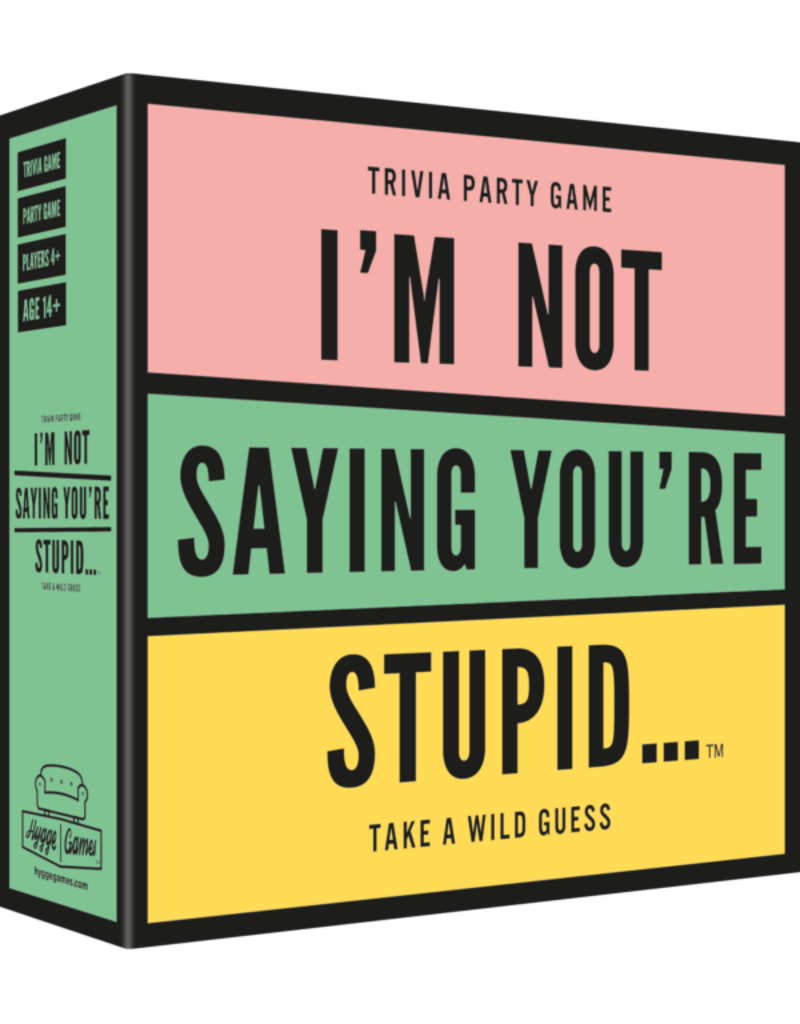 Hygge Games Hygge Games  I'm Not Saying You're Stupid