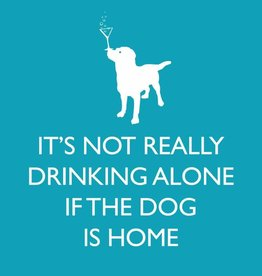 Paperproducts Design PPD - Cocktail Napkins It's Not Really Drinking Alone If The Dog Is Home