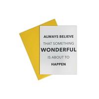 Always Believe Something Wonderful Card