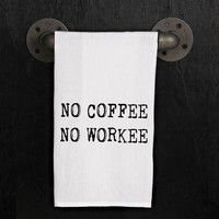 KITCHEN TOWEL- NO COFFEE, NO WORKEE