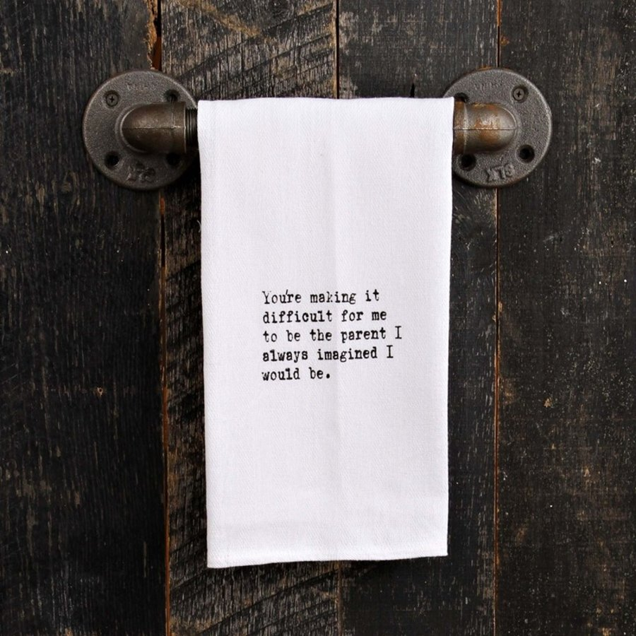 KITCHEN TOWEL- YOU'RE MAKING IT DIFFICULT
