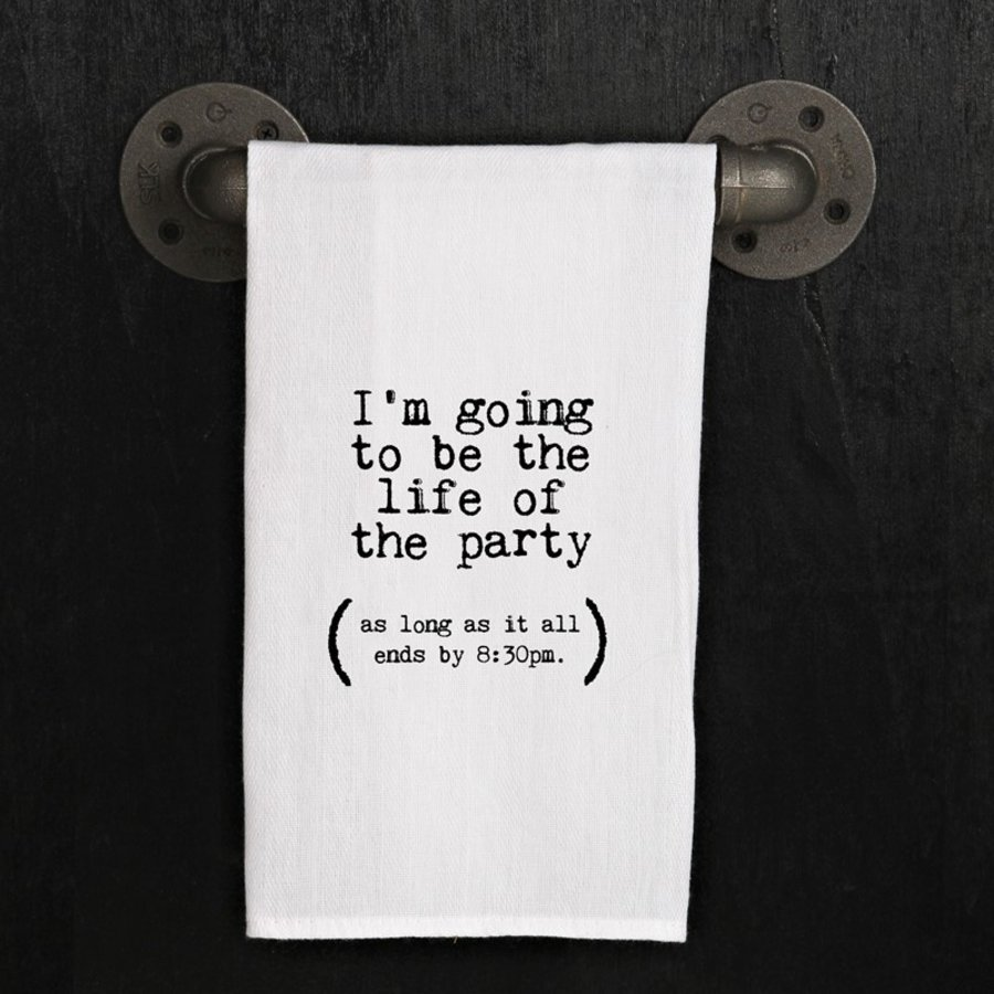KITCHEN TOWEL-I'M GOING TO BE THE LIFE OF THE PARTY (AS LONG AS IT ALL ENDS BY 8:30PM)