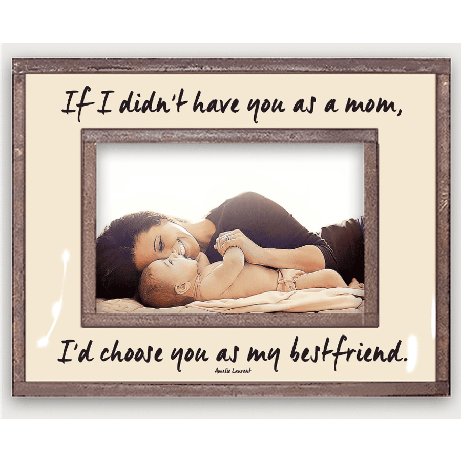 If I Didn't Have You As A Mom Copper & Glass Photo Frame