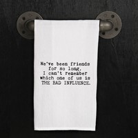 Kitchen Towel- We've been friends for so long