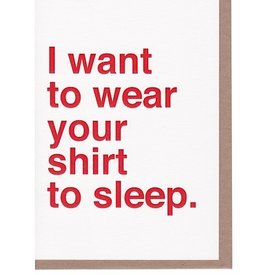 Sad Shop - I Want to Wear Your Shirt To Sleep Card