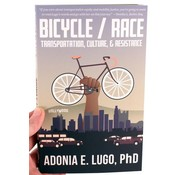 Bicycle/Race: Transportation, Culture, & Resistance