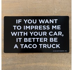Ephemera Sticker - If you want to impress me with your car, it better be a taco truck