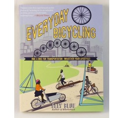 Everyday Bicycling: Ride a Bike for Transportation (Whatever Your Lifestyle)