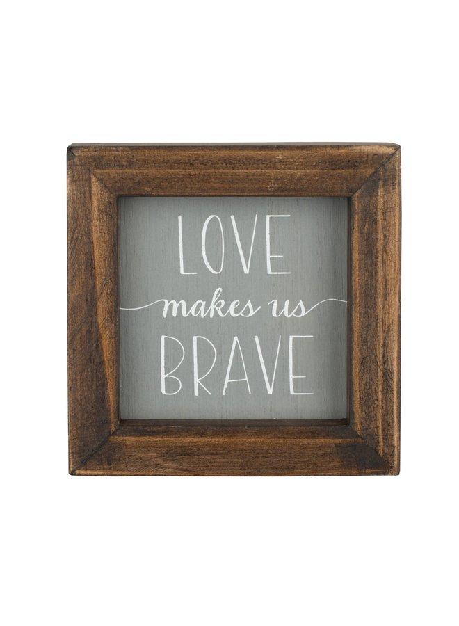 LOVE MAKES US BRAVE