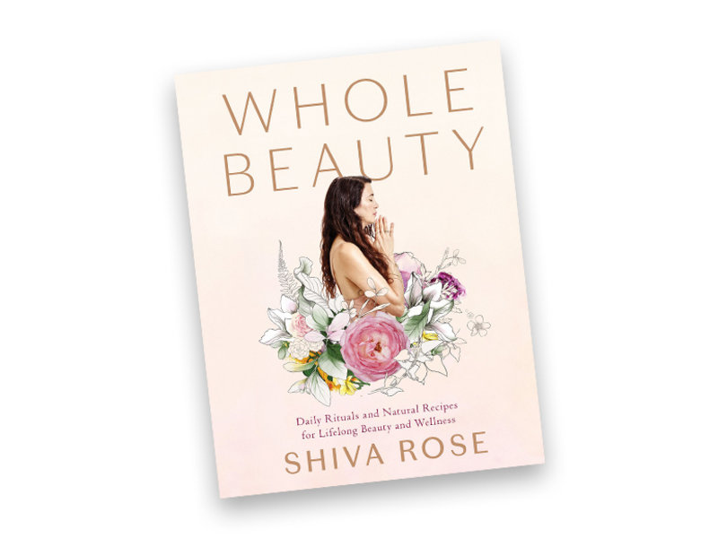 Workman Whole Beauty: Daily Rituals and Natural Recipes for Lifelong Beauty and Wellness by Shiva Rose