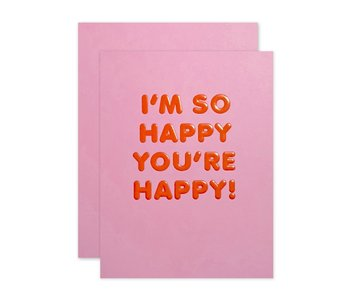 I'm So Happy You're Happy! Greeting Card