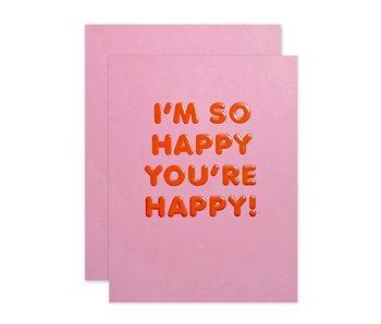 I'm So Happy You're Happy!