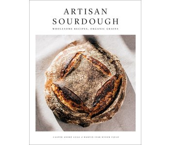 Artisan Sourdough : Wholesome Recipes, Organic Grains