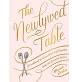 Workman The Newlywed Table : A Cookbook to Start Your Life Together