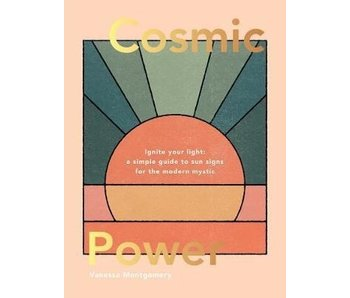 Cosmic Power: Ignite your light – a simple guide to sun signs for the modern mystic