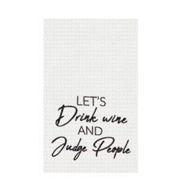 "C&F Enterprise ""Let's Drink Wine And Judge People"" Dish Towel"
