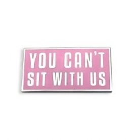 Yesterdays Co You Can't Sit With Us Pin