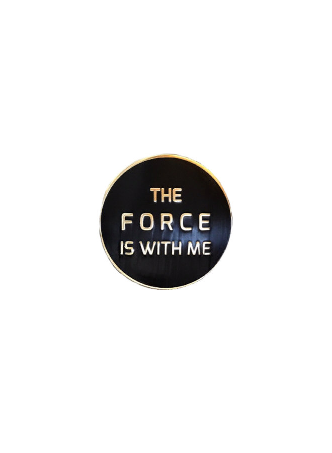 The Force Is With Me pin
