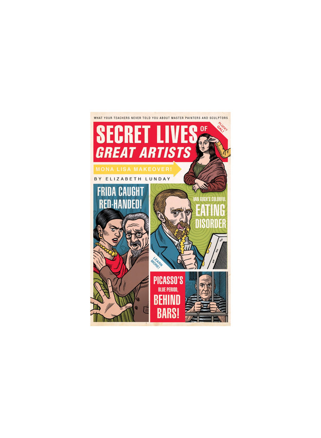 Secret Lives of Great Artists: What Your Teachers Never Told
