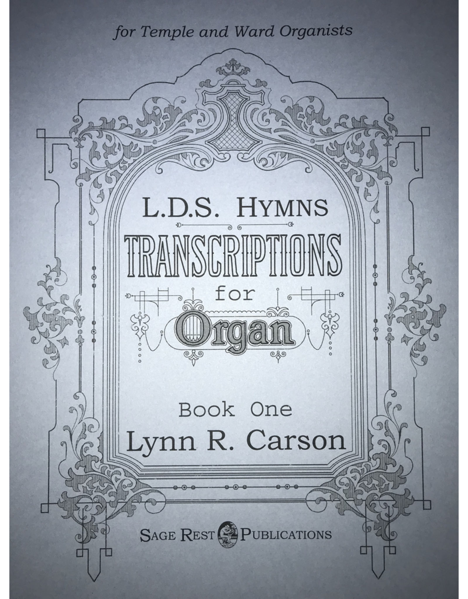 Sage Rest Publications Organ Arrangements Volume 1 for Temple and Ward Organists by Lynn R. Carson