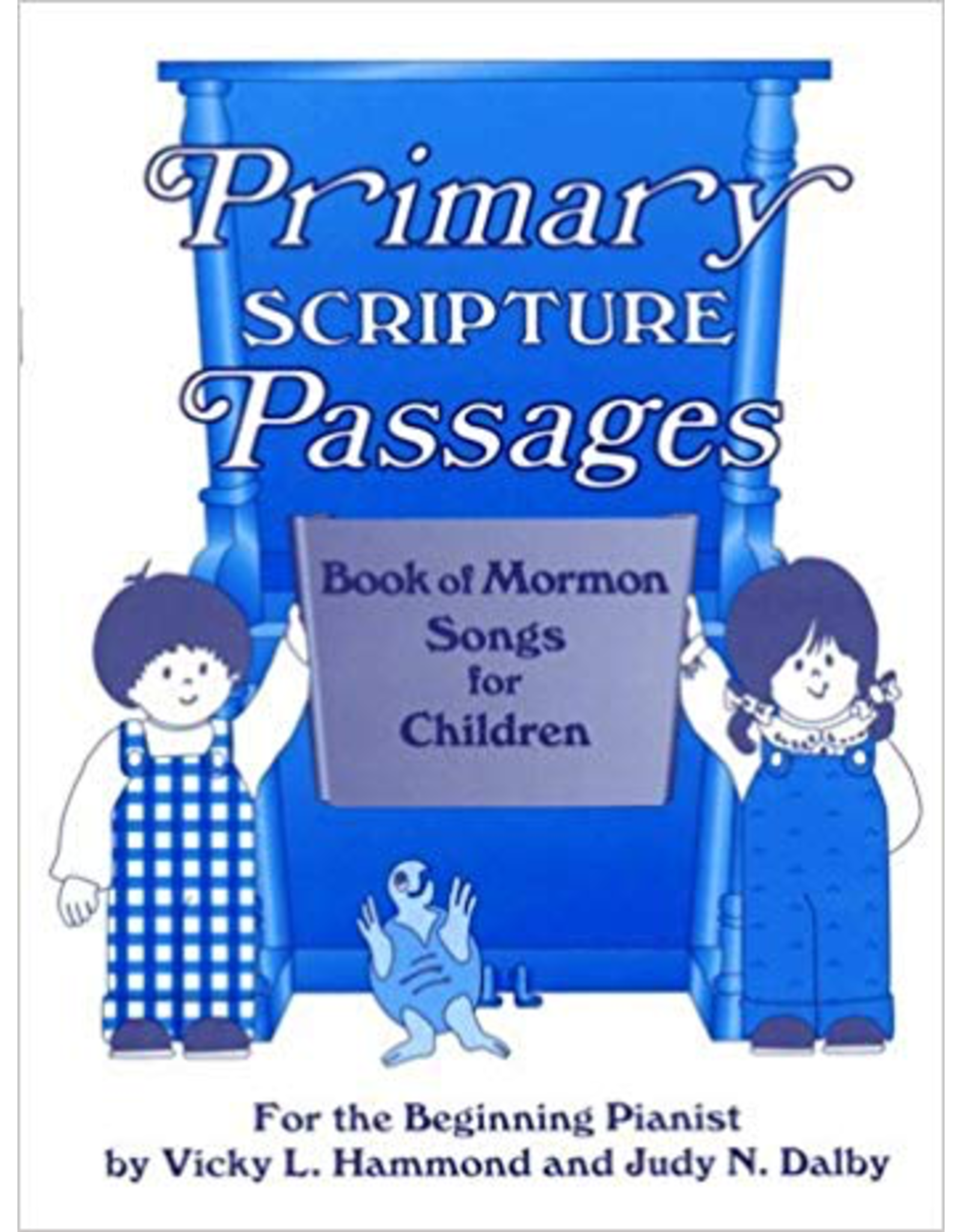 Primary Passages Primary Scripture Passages Book of Mormon Songs for Children Vicky L. Hammond and Judy N. Dalby