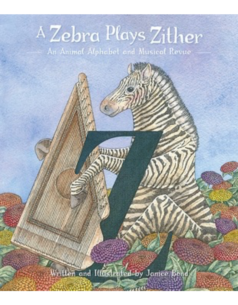 Pomegranate A ZEBRA PLAYS ZITHER: AN ANIMAL ALPHABET AND MUSICAL REVUE