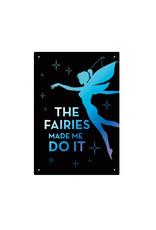 The Fairies ( Affiche métal 8.5cm x 11.5cm ) Made me do it
