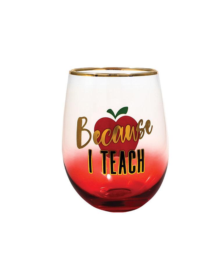 Because I Teach ( Wine Glass )