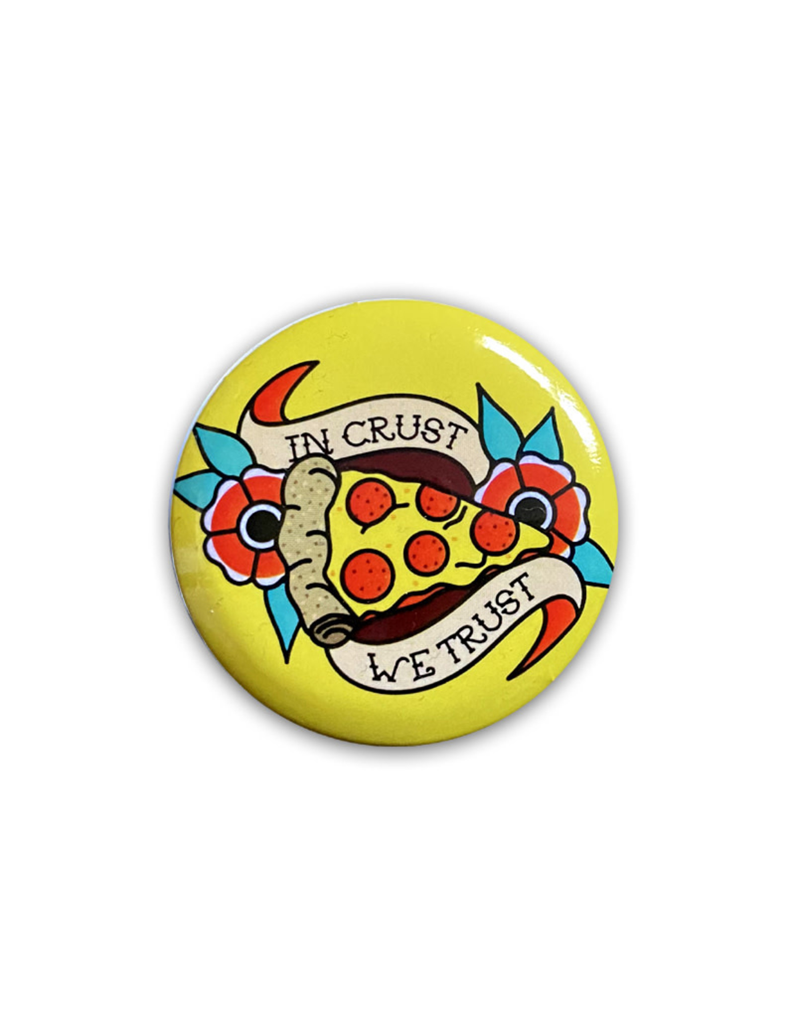 Pizza ( Button ) In Crust we Trust