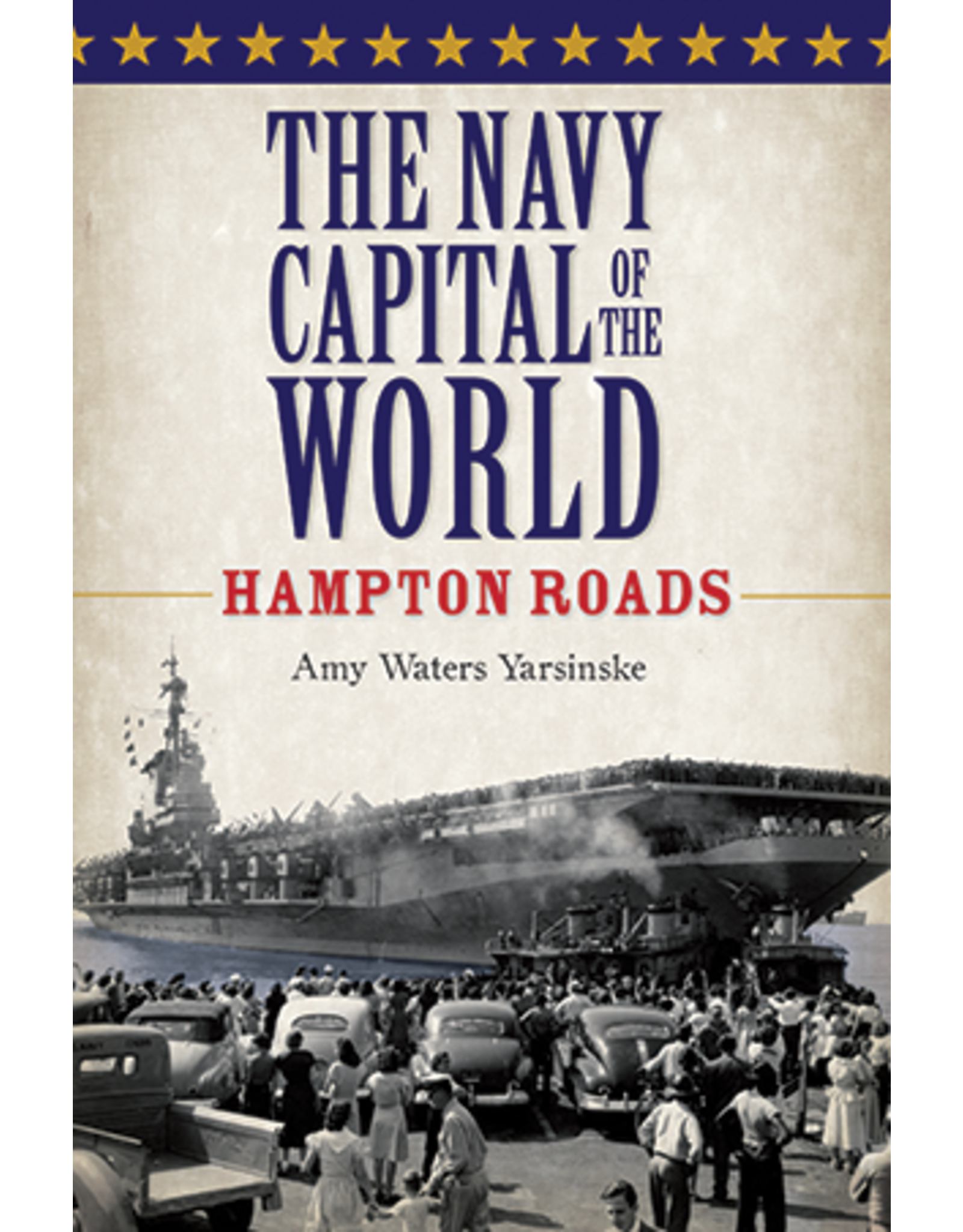 The Navy Capital of The World: Hampton Roads