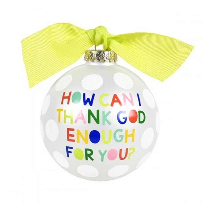 How Can I Thank God Enough For You Glass Ornament