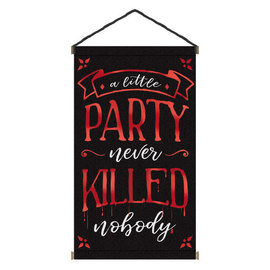"""A Little Party Never Killed Nobody"" Large Hanging Sign -31 1/2"" x 18"" Hot-Stamped Canvas w/ rope hanger"