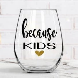 Wine glass- because kids