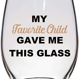 Wine glass- my favorite child gave me this glass