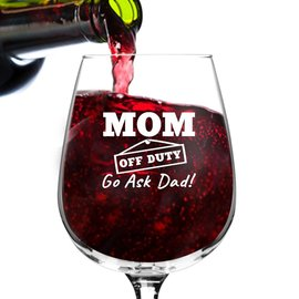 Wine glass- mom off duty , go ask dad