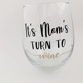 Wine glass - its moms turn to wine