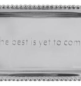 "Mariposa Statement Tray - The Best Is Yet To Come - 6.75""L x 3.75""W"