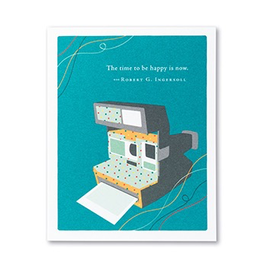 The Time to be Happy is Now Birthday Card