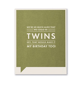 Were so much alike that we could be twins Birthday Card