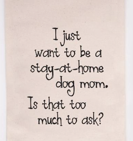 Stay At Home Dog Mom - Tea Towel