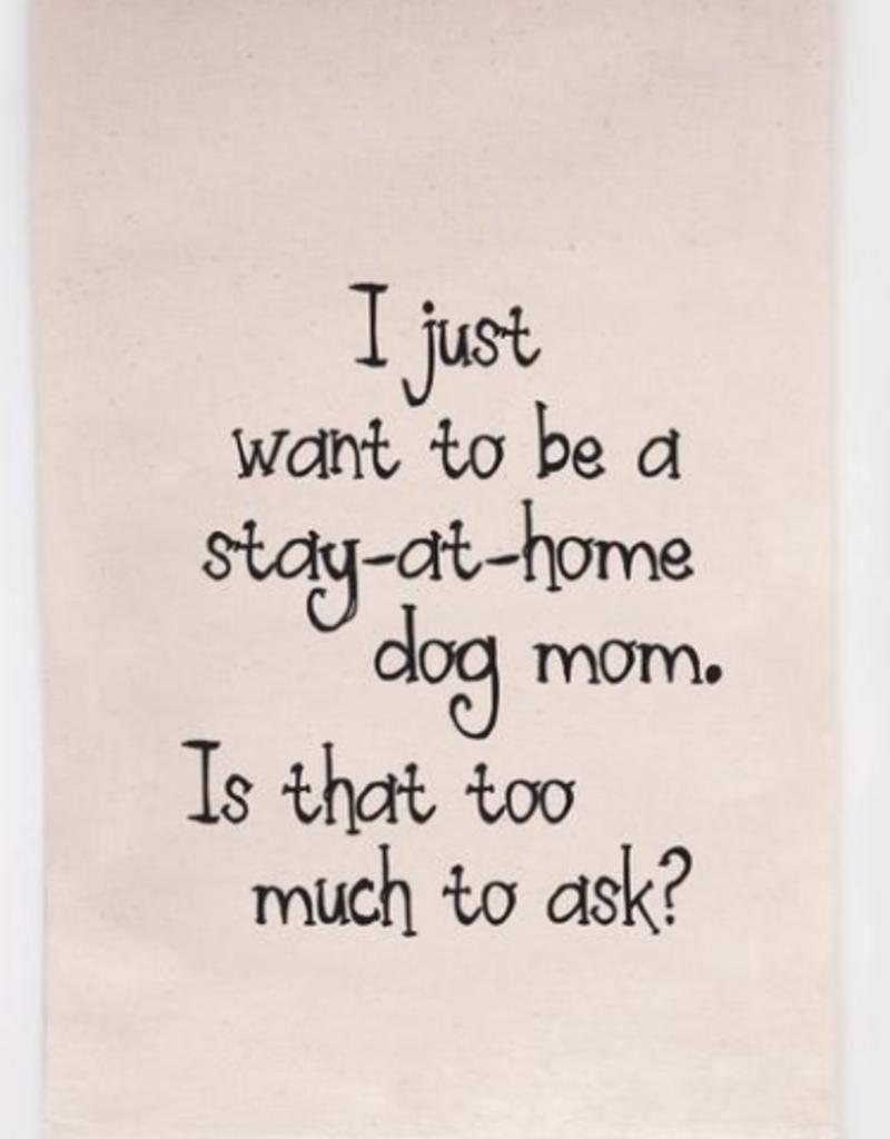 Stay At Home Dog Mom - Tea Towel