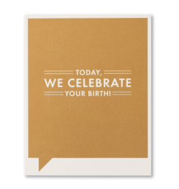 Today We Celebrate Your Birth! Birthday Card