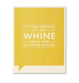 It's Your Birthday. Let's Not Whine About How Old We're Getting - Birthday Card